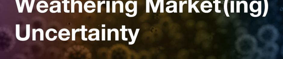 Weathering Market(ing) Uncertainty